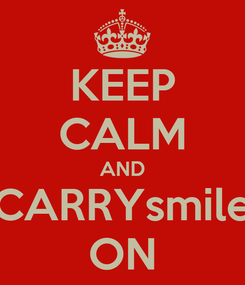 Poster: KEEP CALM AND CARRYsmile ON