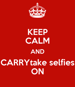 Poster: KEEP CALM AND CARRYtake selfies ON