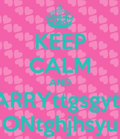 Poster: KEEP CALM AND CARRYttgsgythy ONtghjhsyu