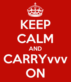 Poster: KEEP CALM AND CARRYvvv ON