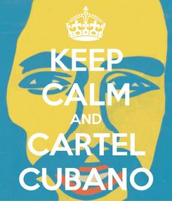 Poster: KEEP CALM AND CARTEL CUBANO