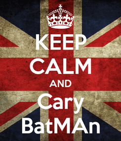 Poster: KEEP CALM AND Cary BatMAn