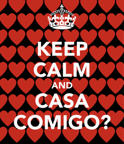 Poster: KEEP CALM AND CASA COMIGO?