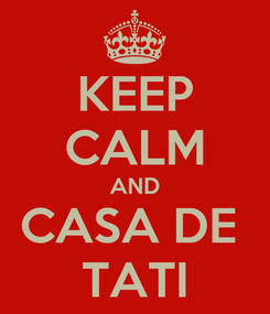 Poster: KEEP CALM AND CASA DE  TATI