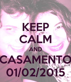Poster: KEEP CALM AND CASAMENTO 01/02/2015