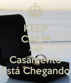 Poster: KEEP CALM AND Casamento Está Chegando