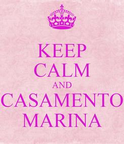 Poster: KEEP CALM AND CASAMENTO MARINA