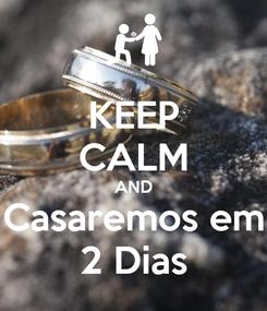 Poster: KEEP CALM AND Casaremos em 2 Dias