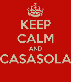 Poster: KEEP CALM AND CASASOLA