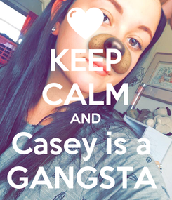 Poster: KEEP CALM AND Casey is a  GANGSTA
