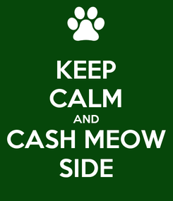 Poster: KEEP CALM AND CASH MEOW SIDE
