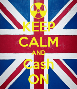 Poster: KEEP CALM AND Cash ON