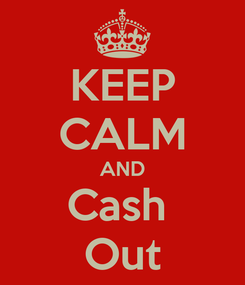 Poster: KEEP CALM AND Cash  Out
