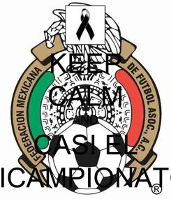 Poster: KEEP CALM AND CASI EL BICAMPIONATO