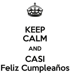 Poster: KEEP CALM AND CASI Feliz Cumpleaños
