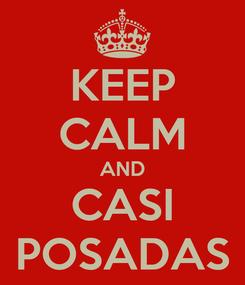 Poster: KEEP CALM AND CASI POSADAS