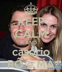 Poster: KEEP CALM AND casório RÔ e MÁ