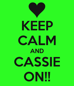 Poster: KEEP CALM AND CASSIE ON!!