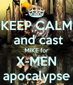 Poster: KEEP CALM  and cast MIKE for X-MEN apocalypse