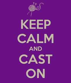 Poster: KEEP CALM AND CAST ON