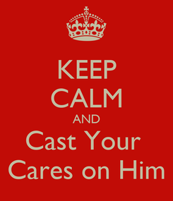 Poster: KEEP CALM AND Cast Your  Cares on Him
