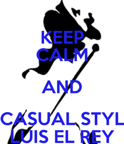 Poster: KEEP CALM AND CASUAL STYL LUIS EL REY