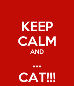 Poster: KEEP CALM AND ... CAT!!!