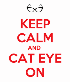 Poster: KEEP CALM AND  CAT EYE ON
