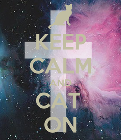Poster: KEEP CALM AND CAT  ON