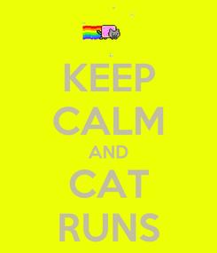 Poster: KEEP CALM AND CAT RUNS