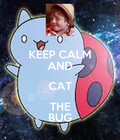 Poster: KEEP CALM AND CAT THE BUG