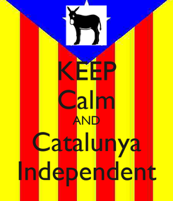 Poster: KEEP Calm AND Catalunya Independent
