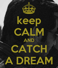 Poster: keep CALM AND CATCH A DREAM