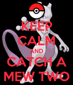 Poster: KEEP CALM AND CATCH A MEW TWO