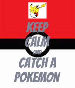 Poster: KEEP CALM AND CATCH A POKEMON