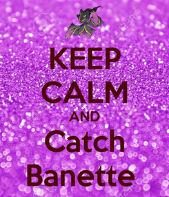 Poster: KEEP CALM AND Catch Banette