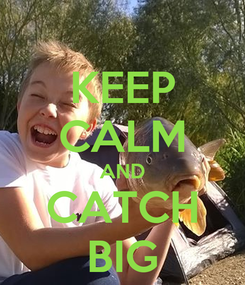 Poster: KEEP CALM AND CATCH BIG