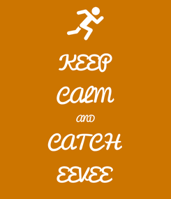 Poster: KEEP CALM AND CATCH EEVEE