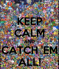 Poster: KEEP CALM AND CATCH 'EM ALL!