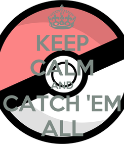 Poster: KEEP CALM AND CATCH 'EM ALL