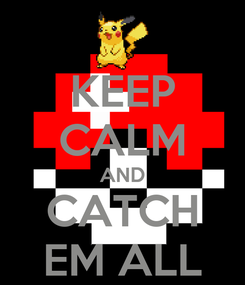 Poster: KEEP CALM AND CATCH EM ALL