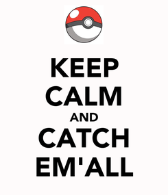 Poster: KEEP CALM AND CATCH EM'ALL