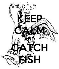 Poster: KEEP CALM AND CATCH FISH