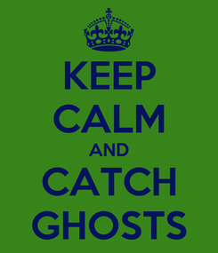 Poster: KEEP CALM AND CATCH GHOSTS