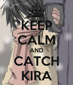 Poster: KEEP CALM AND CATCH KIRA
