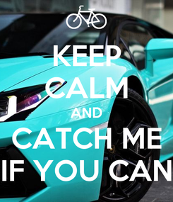 Poster: KEEP CALM AND CATCH ME IF YOU CAN