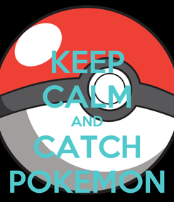 Poster: KEEP CALM AND CATCH POKEMON