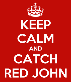 Poster: KEEP CALM AND CATCH RED JOHN