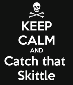 Poster: KEEP CALM AND Catch that  Skittle