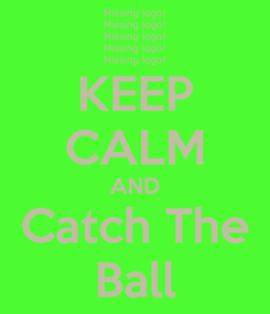 Poster: KEEP CALM AND Catch The Ball